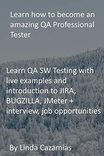 Learn how to become an amazing QA Professional Tester: Learn QA SW Testing with live examples and introduction to JIRA, BUGZILLA, JMeter + interview, job opportunities