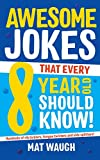Awesome Jokes That Every 8 Year Old Should Know!: Hundreds of rib ticklers, tongue twisters and side...