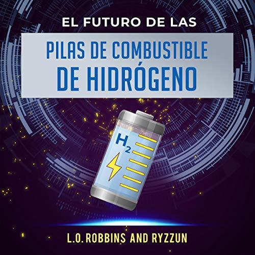 El Futuro de las Pilas de Combustible de Hidrógeno [The Future of Hydrogen Fuel Cells] Titelbild