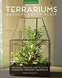 Terrariums - Gardens Under Glass: Designing, Creating, and Planting Modern Indoor Gardens