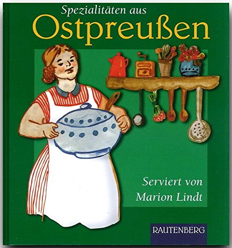 Spezialitäten aus OSTPREUSSEN - Original-Rezepte serviert von Marion Lindt - RAUTENBERG Verlag (Rautenberg - Kochbücher)