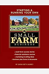 Starting & Running Your Own Small Farm Business: Small-Farm Success Stories * Financial Assistance Sources * Marketing & Selling Ideas * Business Plan Forms & Documents by Sarah Beth Aubrey (2008-01-16) Paperback