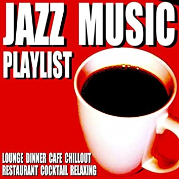 Jazz Music Playlist (Lounge Dinner Cafe Chillout Restaurant Cocktail Relaxing)