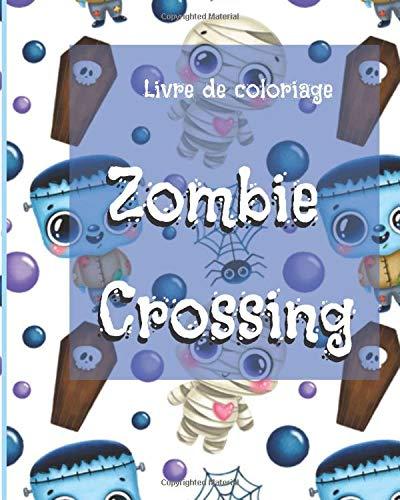 Livre de coloriage zombie crossing: Ce livre de coloriage est idéal pour halloween et idéal pour les filles et les garçons de 3 à 7 ans.