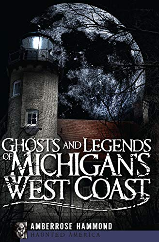 Ghosts and Legends of Michigan's West Coast (Haunted America) (English Edition)