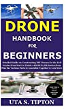 Drone Handbook for Beginners: Detailed Guide on Constructing DIY Drones for the Evil Genius from Start to Finish with Bit By Bit Instructions Plus the Various Parts to Assemble Together & Lots More