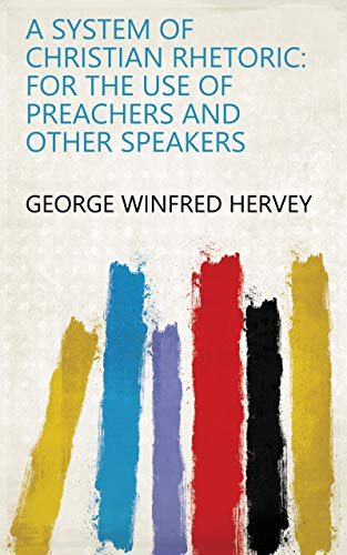 A System of Christian Rhetoric: For the Use of Preachers and Other Speakers (English Edition)