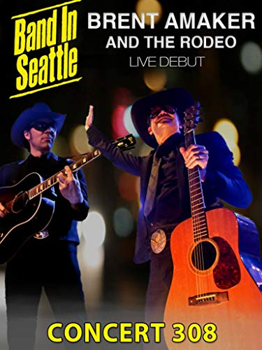 Various Artists - Band in Seattle: Brent Amaker and The Rodeo Season 3 Concert 8