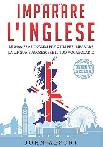 Imparare l'inglese: le 2400 frasi inglesi più utili per imparare la lingua e accrescere il tuo vocabolario