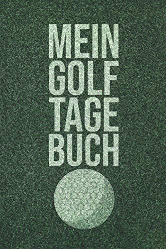Mein Golf Tagebuch: Golfbuch für das Training und Wettbewerbe auf dem Golfplatz - Scorebuch für Golfer und Golfspieler - Golf Zubehör Accessories für ... - Mit Schläger-Weiten-Tabelle