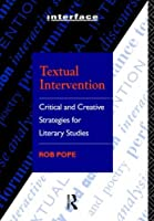 Textual Intervention: Critical and Creative Strategies for Literary Studies (Interface) by Rob Pope(1994-12-21)