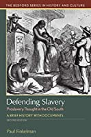 Defending Slavery: Proslavery Thought in the Old South; a Brief History With Documents (Bedford Series in History and Culture)
