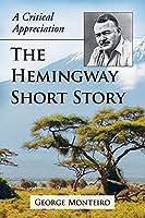 The Hemingway Short Story: A Critical Appreciation