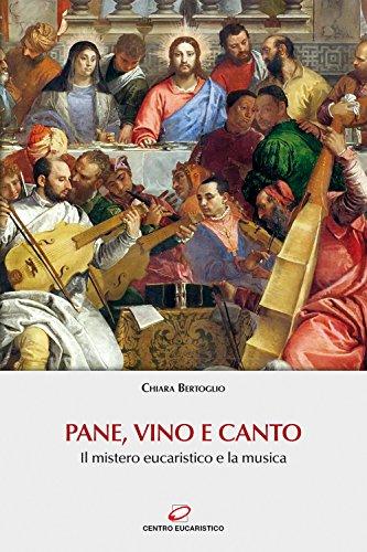Pane, vino e canto. Il mistero eucaristico e la musica. Con Contenuto digitale (fornito elettronicamente) (Preghiera e liturgia)