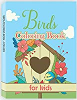 Birds Coloring Book for Kids: Easy, Creative, Cute Designs and Patterns for Kids. Coloring Books for Children, Bird Book for Kids