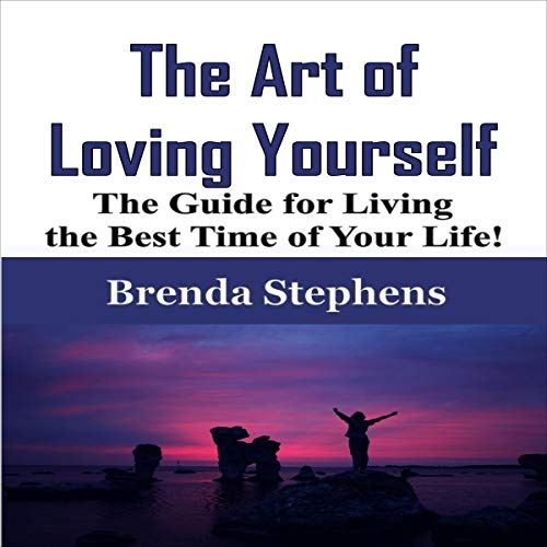 The Art of Loving Yourself: The Guide for Living the Best Time of Your Life! cover art