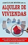 CÓMO GANAR DINERO CON EL ALQUILER DE VIVIENDAS: LOGRA LIBERTAD FINANCIERA CON INGRESOS PASIVOS EN INVERSIÓN INMOBILIARIA: Consigue rentas inmobiliarias con trucos para alquilar rápido y fácil