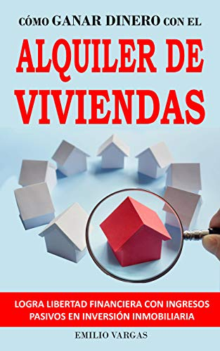 CÓMO GANAR DINERO CON EL ALQUILER DE VIVIENDAS: LOGRA LIBERTAD FINANCIERA CON INGRESOS PASIVOS EN INVERSIÓN INMOBILIARIA: Consigue rentas inmobiliarias con trucos para alquilar rápido y fácil eBook: Vargas, Emilio: Amazon.es: Tienda