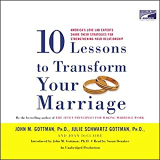 Ten Lessons to Transform Your Marriage     America's Love Lab Experts Share Their Strategies for Strengthening Your Relationship              By:                                                                                                                                 John M. Gottman,                                                                                        Julie Schwartz Gottman,                                                                                        Joan DeClaire                               Narrated by:                                                                                                                                 Susan Denaker                      Length: 9 hrs and 15 mins     297 ratings     Overall 4.1