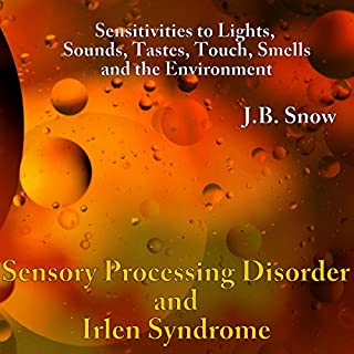 Sensory Processing Disorders and Irlen Syndrome     Sensitivities to Lights, Sounds, Tastes, Touch, Smells and the Environment               By:                                                                                                                                 J.B. Snow                               Narrated by:                                                                                                                                 Peter Katt                      Length: 25 mins     5 ratings     Overall 3.4