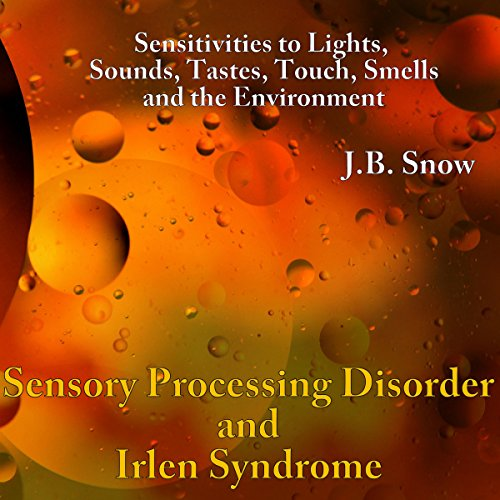 Sensory Processing Disorders and Irlen Syndrome     Sensitivities to Lights, Sounds, Tastes, Touch, Smells and the Environment               By:                                                                                                                                 J.B. Snow                               Narrated by:                                                                                                                                 Peter Katt                      Length: 25 mins     Not rated yet     Overall 0.0