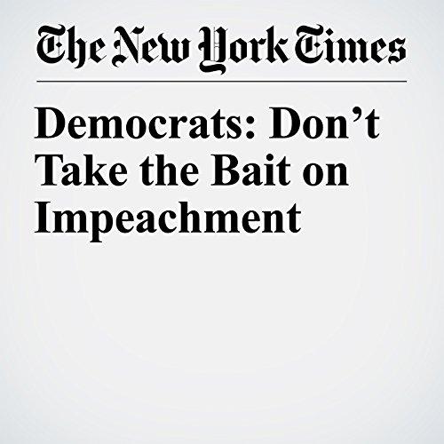 Democrats: Don't Take the Bait on Impeachment copertina