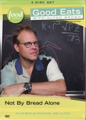 Good Eats with Alton Brown Not By Bread Alone