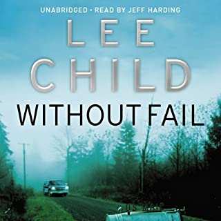 Without Fail     Jack Reacher 6              By:                                                                                                                                 Lee Child                               Narrated by:                                                                                                                                 Jeff Harding                      Length: 14 hrs     281 ratings     Overall 4.6