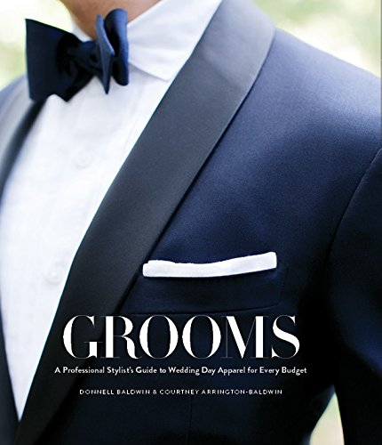 GROOMS: A Professional Stylist s Guide to Wedding Day Apparel for Every Budget
