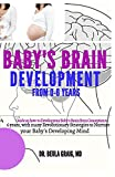 DEVELOPING YOUR BABY'S BRAIN FROM 0-6 YEARS: Guide on how to Develop your Baby's Brain from Conception to 6 Years, with many Revolutionary Strategies to Nurture your Baby's Developing Mind