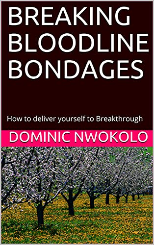 BREAKING BLOODLINE BONDAGES: How to deliver yourself to Breakthrough
