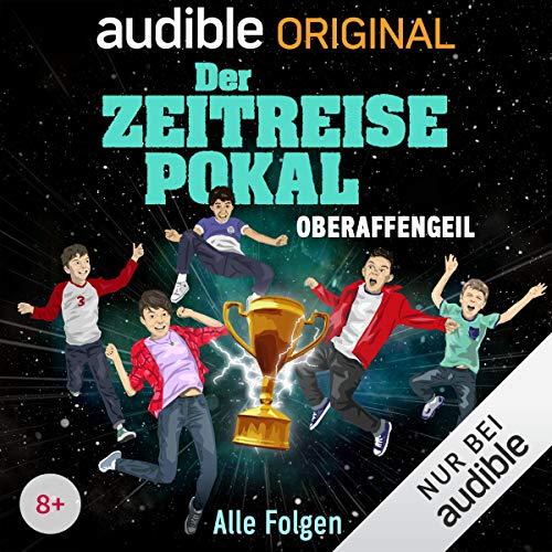 Der Zeitreise-Pokal. Oberaffengeil! Die komplette 1. Staffel audiobook cover art