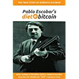 "Pablo Escobar's dietbitcoin: After making $100 billion dollars, Roberto Escobar launches the dietbitcoin ""DDX"" cryptocurrency (English Edition)"