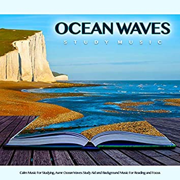 Ocean Waves Study Music: Calm Music For Studying, Asmr Ocean Waves Study Aid and Background Music For Reading and Focus