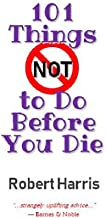 101 Things NOT to Do Before You Die (English Edition)