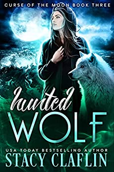 Hunted Wolf (Curse of the Moon Book 3) by [Stacy Claflin]