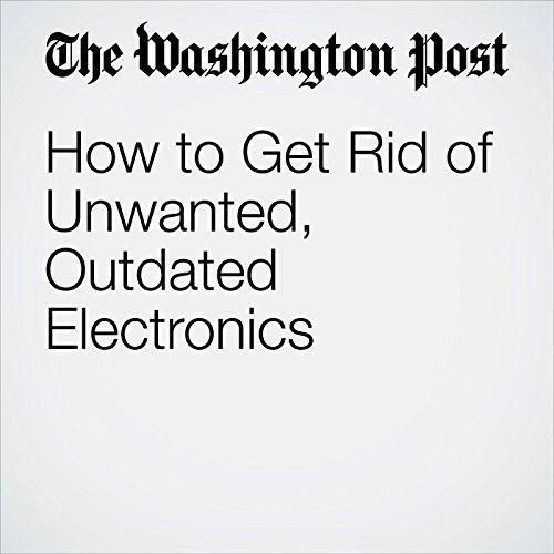 How to Get Rid of Unwanted, Outdated Electronics audiobook cover art