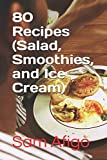 80 Recipes (Salad, Smoothies, and Ice Cream)