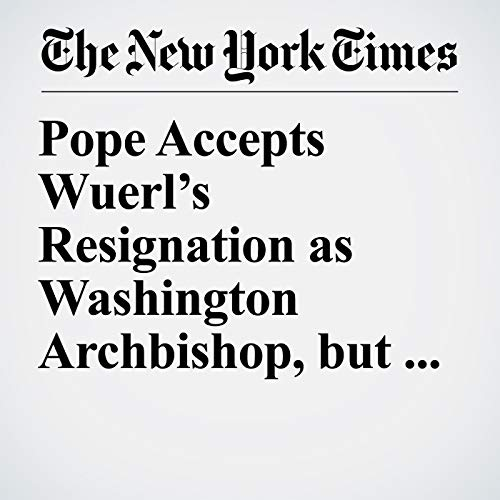 Pope Accepts Wuerl's Resignation as Washington Archbishop, but Calls Him a Model Bishop copertina