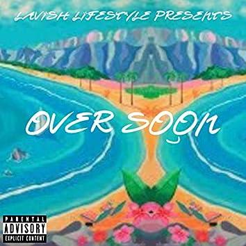 Over Soon