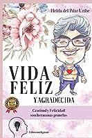 VIDA FELIZ Y AGRADECIDA: GRATITUD Y FELICIDAD SON HERMANAS GEMELAS