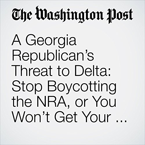 A Georgia Republican's Threat to Delta: Stop Boycotting the NRA, or You Won't Get Your Tax Break copertina