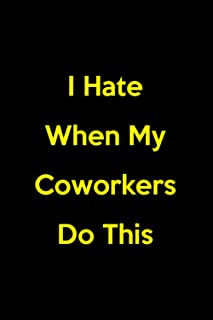 I Hate When My Coworkers Do This: Workplace Annoyances And Unprofessional Habits Journal