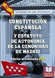 CONSTITUCIÓN ESPAÑOLA Y ESTATUTO DE AUTONOMÍA DE LA COMUNIDAD DE MADRID. Edición actualizada...