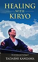 Healing with Kiryo: The Adventures and Teachings of Tadashi Kanzawa