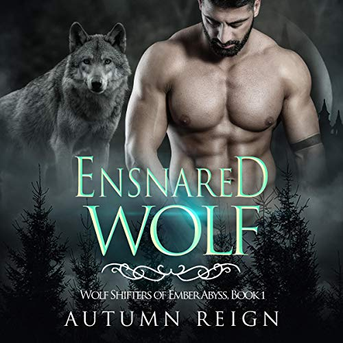 Ensnared Wolf: Wolf Shifters of Ember Abyss (Paranormal Shifter Romance, Book 1)