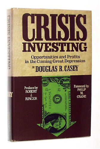 Crisis Investing: Opportunities and Profits in the Coming Great Depression