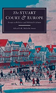 The Stuart Court and Europe: Essays in Politics and Political Culture