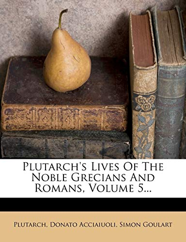 Plutarch's Lives of the Noble Grecians and Romans, Volume 5...