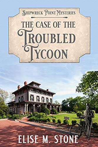 The Case of the Troubled Tycoon: A Gilded Age Historical Cozy Mystery (Shipwreck Point Mysteries Book 5) by [Elise M. Stone]